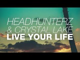 Headhunterz &amp Crystal Lake - Live Your Life (Original Mix)