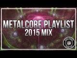 Metalcore Playlist 2015 Mix