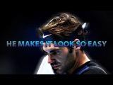 Roger Federer - He Makes it look so Easy (HD)