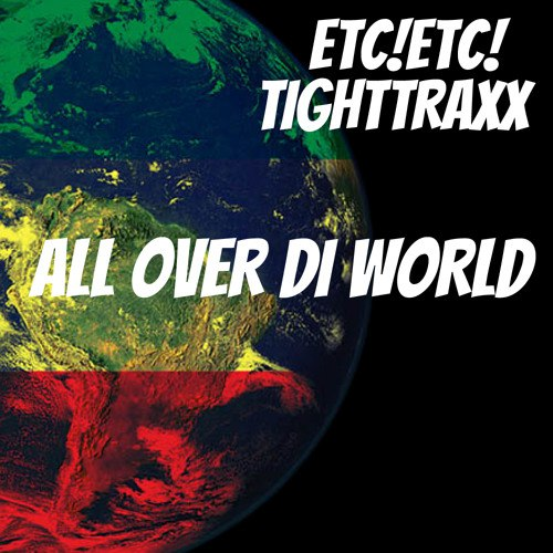 ETC!ETC! x TightTraxx - All Over Di World