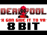 X Gon' Give It To Ya (Deadpool Trailer Theme) Tribute to DMX &amp Deadpool - 8 Bit Universe