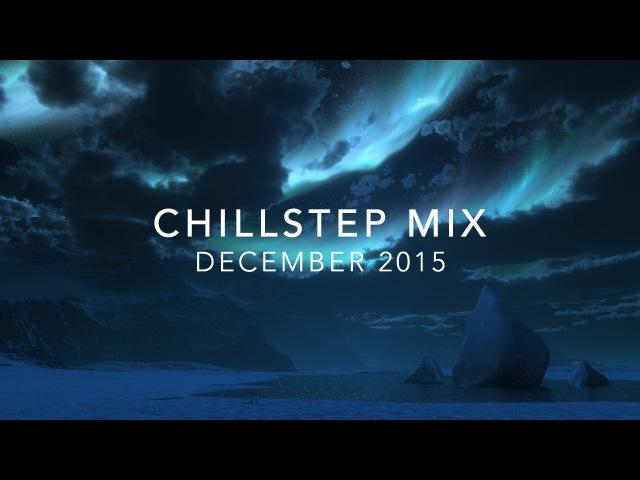 CHILLSTEP Mix December 2015 - Best of Chillstep Mix [1 Hour]