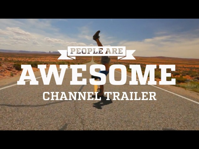 PEOPLE ARE AWESOME: CHANNEL TRAILER