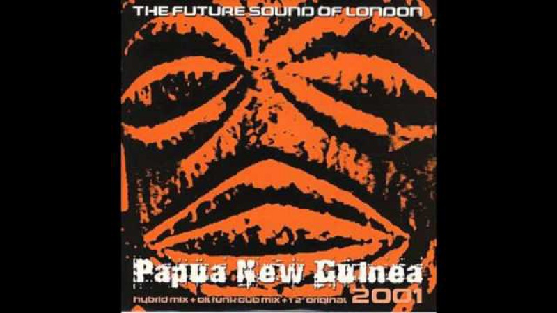 FUTURE SOUND OF LONDON - PAPUA NEW GUINEA (HYBRID REMIX) (2001)