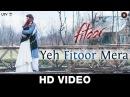 Yeh Fitoor Mera Fitoor Aditya Roy Kapur Katrina Kaif Arijit Singh Amit Trivedi