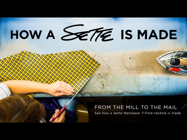 How a Sette is Made - See How a 7-Fold Luxury Necktie is Made