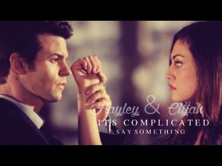 Hayley Elijah ⋙ say something {It's complicated}