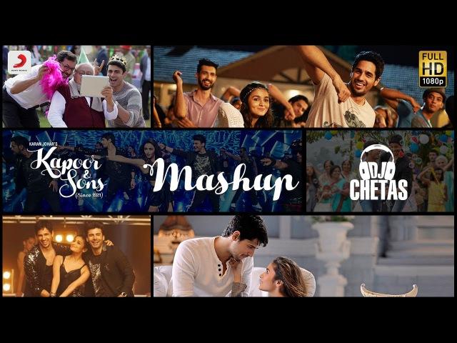 Kapoor Sons Mashup| DJ Chetas| Sidharth Malhotra| Alia Bhatt| Fawad Khan| Rishi Kapoor