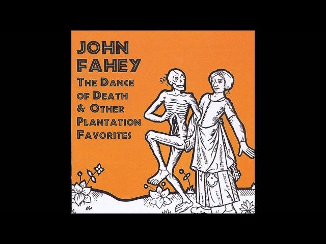 John Fahey - The Dance of Death Other Plantation Favorites (Full Album)