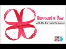 How to Make a Surround a Bow with the Surround Template