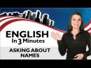 Learn English - English in Three Minutes - Asking About Names