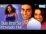 Bas Itna Sa Khwab Hai {HD} - Abhishek Bacchan - Rani Mukherjee - Sushmita Sen - Mahima Chaudhary