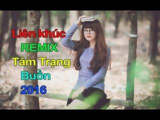 Liên khúc nhạc trẻ tâm trạng buồn nhất 2016 | lk nhac tre remix | Mix Nhạc Hay 7