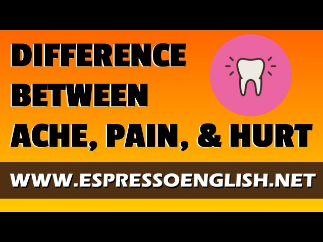 Confusing English Words: Difference between Ache, Pain, and Hurt