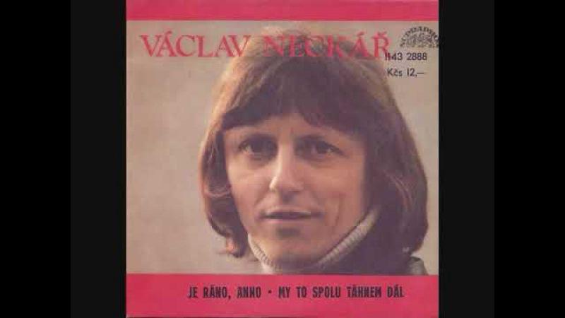 Václav Neckář - Je ráno, Anno (originál 1985)