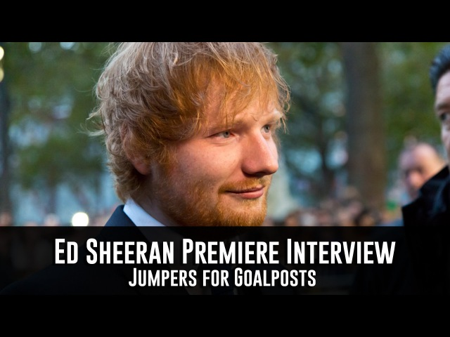 Ed Sheeran Jumpers for Goalposts Premiere Interview