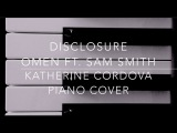 Disclosure - Omen ft. Sam Smith (HQ piano cover)