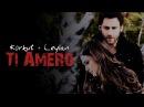 Korkut Ceylan ❖ Ti Amero Bir Aşk Hikayesi MV