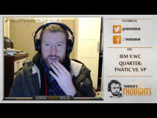 Thorin's Thoughts - IEM X WC Quarter: FNATIC vs. VP (CS:GO)