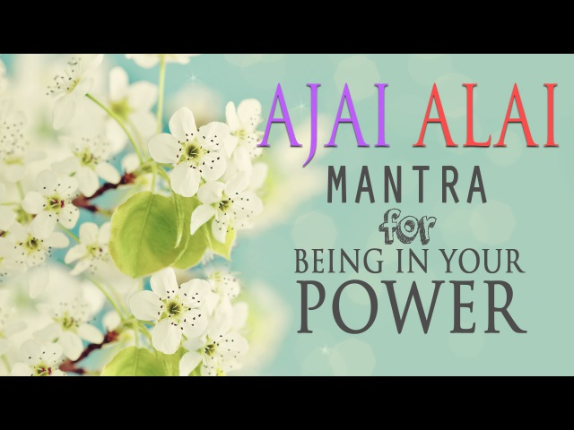 Ajai Alai   Mantra for Being In Your Power to Develop Radiant Body