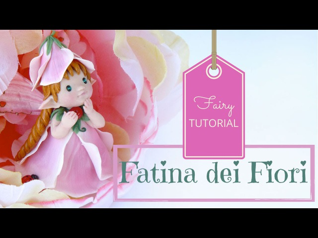 Fatina dei Fiori in Pasta Sintetica Tutorial - Polymer Clay Flower Fairy Tutorial