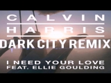 Calvin Harris ft. Ellie Goulding - I Need Your Love (Dark City remix)