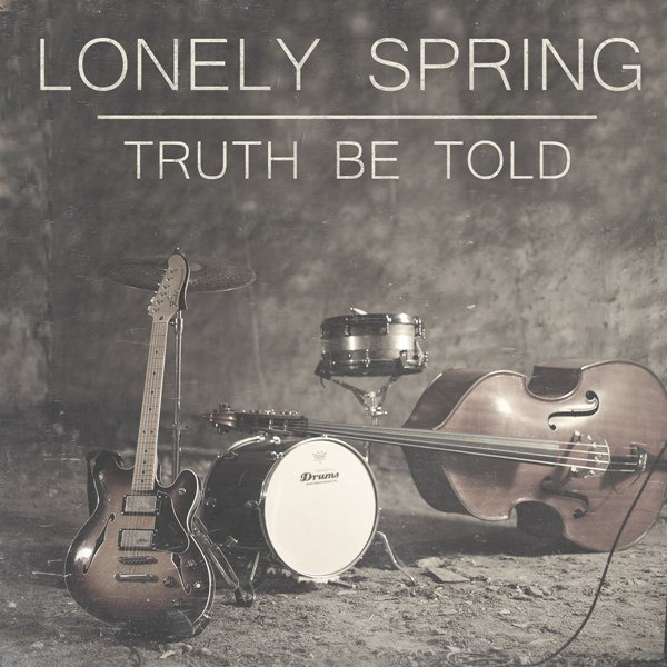 Lonely Spring - Truth Be Told [EP] (2015)