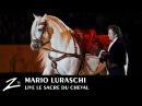 Mario Luraschi Alchimie Equestre le Sacre du Cheval FULL SHOW HD