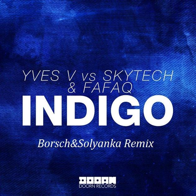 Yves V vs Skytech & Fafaq - Indigo (Borsch&Solyanka Remix)