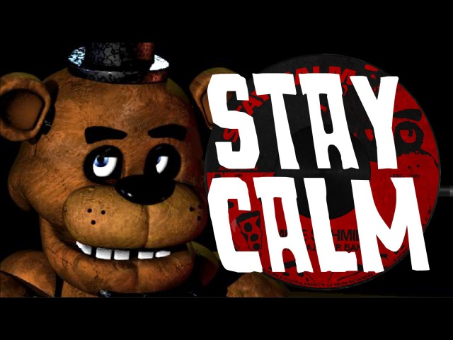 STAY CALM - FIVE NIGHTS AT FREDDY'S SONG   by Griffinilla