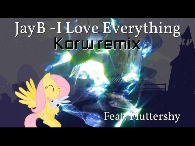 JayB - I Love Everything feat. Fluttershy [Korw Remix]