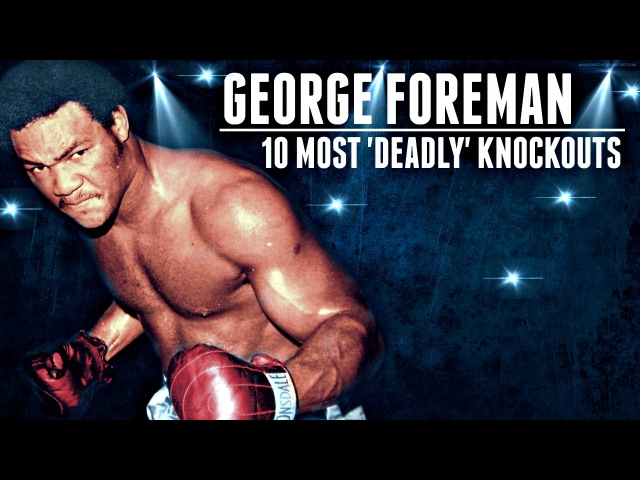 10 Most Deadly George Foreman Knockouts