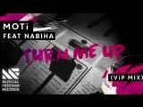 MOTi with the VIP Mix of Turn Me Up ft. NABIHA hits