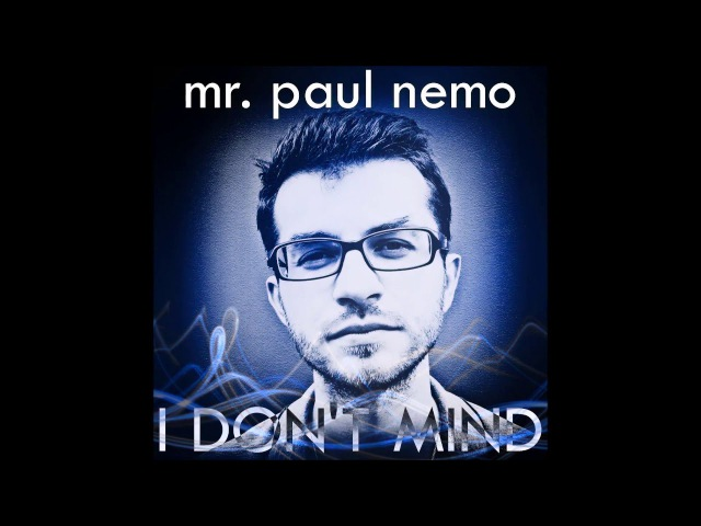 Mr. Paul Nemo - I Don't Mind - OUT NOW