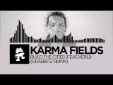 Karma Fields - Build The Cities (feat. Kerli) (Grabbitz Remix) Monstercat Release