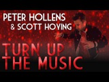 Turn Up The Music - Chris Brown - Peter Hollens feat. Scott Hoying (Pentatonix) A Cappella