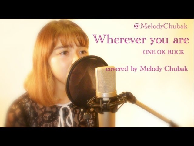 Wherever you are / ONE OK ROCK [Covered by メロディー•チューバック]
