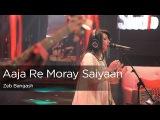 Aaja Re Moray Saiyaan, Zeb Bangash, Episode 1, Coke Studio 9