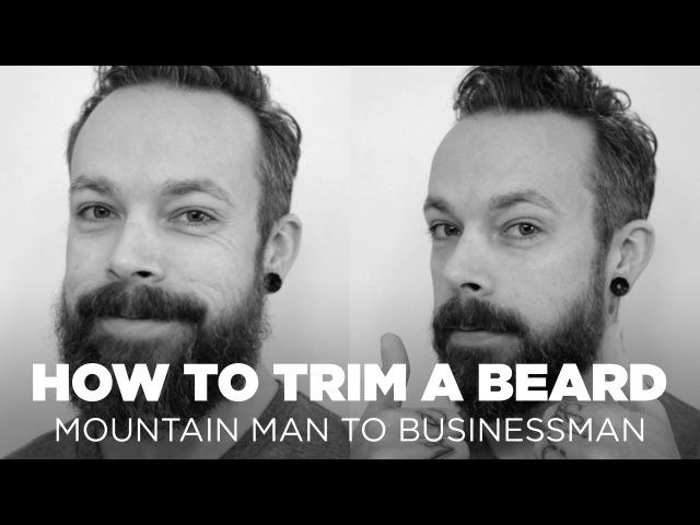 How To Trim a Beard: Mountain Man to Businessman Beard