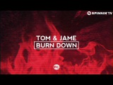 Tom &amp Jame - Burn Down (OUT NOW)