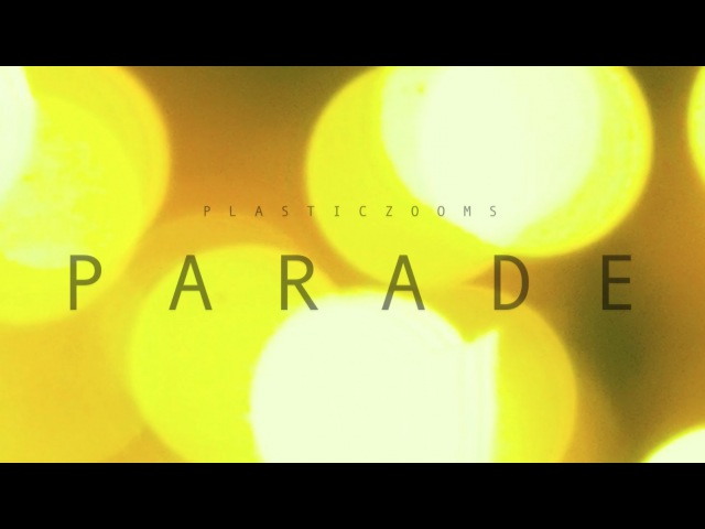 PLASTICZOOMS P A R A D E OFFICIAL MUSIC VIDEO