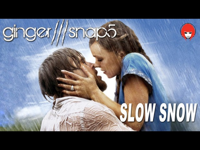Ginger Snap5 Slow Snow The Notebook fanvid