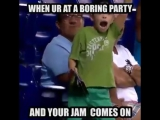 When Ur At A Boring Party And Your Jam Comes On! (Original)