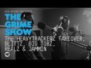 The Grime Show: The HeavyTrackerz Takeover with Blittz, Big Tobz, Realz Jammin