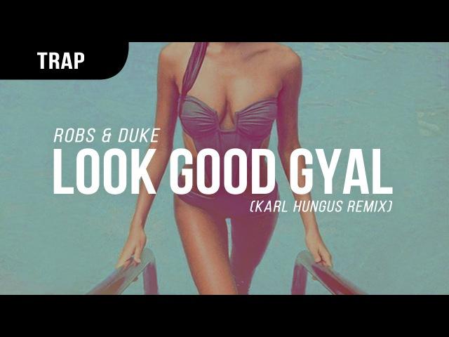 Robs Duke - Look Good Gyal (Karl Hungus Remix)