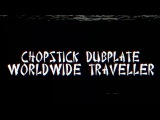 Chopstick Dubplate - Worldwide Traveller ft. Top Cat &amp Mr. Williamz