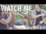 Watch Me (WhipNae Nae Acoustic) - Silent