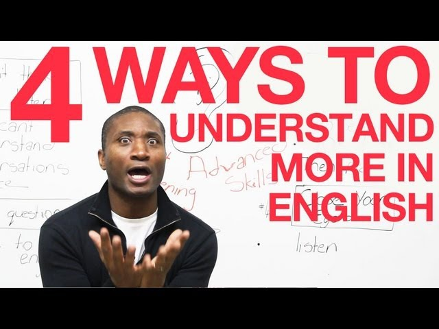 Learn English - 4 ways to understand what you hear