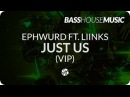 Ephwurd Just Us feat Liinks VIP