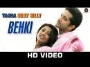 Behki - Yaara Silly Silly | Ankit Tiwari | Paoli Dam Parambrata Chatterjee | Mehak Shadab Faridi